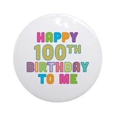 Happy 100th B-Day To Me Ornament (Round)