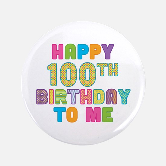 """Happy 100th B-Day To Me 3.5"""" Button"""