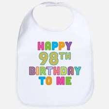 Happy 98th B-Day To Me Bib