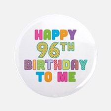 "Happy 96th B-Day To Me 3.5"" Button"