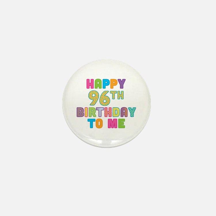 Happy 96th B-Day To Me Mini Button