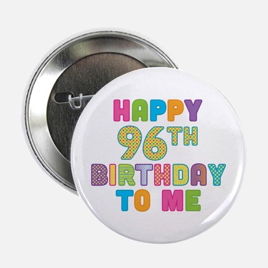 """Happy 96th B-Day To Me 2.25"""" Button"""