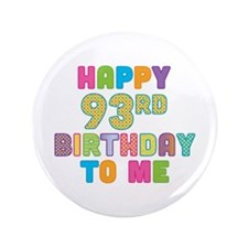 "Happy 93rd B-Day To Me 3.5"" Button"