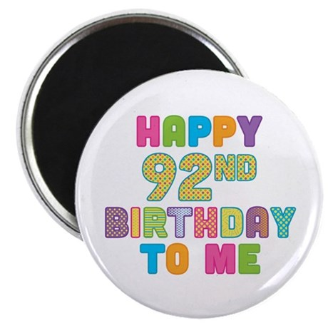 Happy 92nd B-Day To Me Magnet