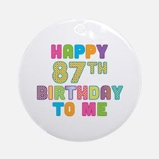 Happy 87th B-Day To Me Ornament (Round)