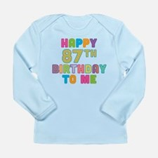 Happy 87th B-Day To Me Long Sleeve Infant T-Shirt