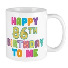 Happy 86th B-Day To Me Mug