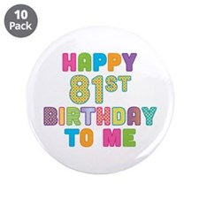 "Happy 81st B-Day To Me 3.5"" Button (10 pack)"
