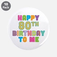 """Happy 80th B-Day To Me 3.5"""" Button (10 pack)"""