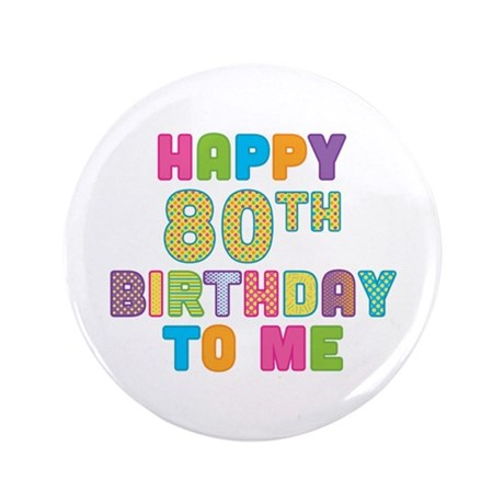 """Happy 80th B-Day To Me 3.5"""" Button"""