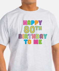 Happy 80th B-Day To Me T-Shirt