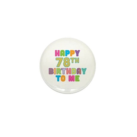 Happy 78th B-Day To Me Mini Button (100 pack)