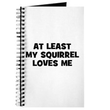 At Least My Squirrel Loves Me Journal
