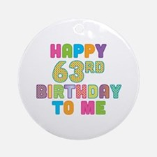 Happy 63rd B-Day To Me Ornament (Round)