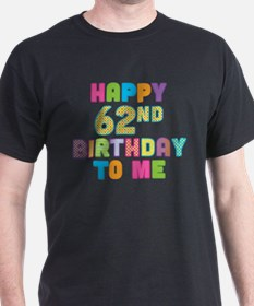 Happy 62nd B-Day To Me T-Shirt
