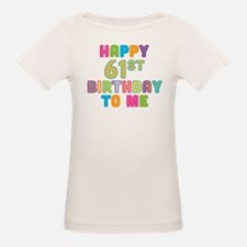 Happy 61st B-Day To Me Tee