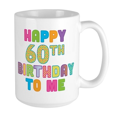 Happy 60th B-Day To Me Large Mug
