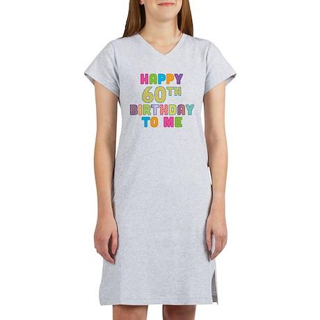 Happy 60th B-Day To Me Women's Nightshirt