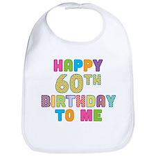 Happy 60th B-Day To Me Bib