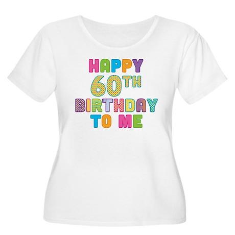 Happy 60th B-Day To Me Women's Plus Size Scoop Nec