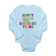 Happy 56th B-Day To Me Long Sleeve Infant Bodysuit