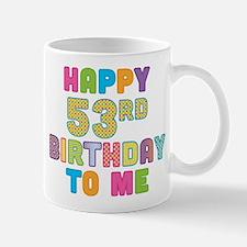 Happy 53rd B-Day To Me Mug