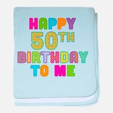 Happy 50th B-Day To Me baby blanket