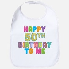 Happy 50th B-Day To Me Bib
