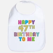 Happy 47th B-Day To Me Bib