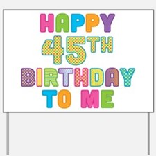 Happy 45th B-Day To Me Yard Sign