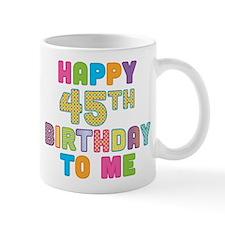 Happy 45th B-Day To Me Mug