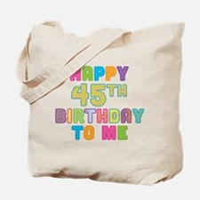 Happy 45th B-Day To Me Tote Bag