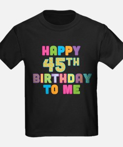 Happy 45th B-Day To Me T