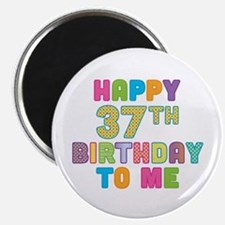 Happy 37th B-Day To Me Magnet