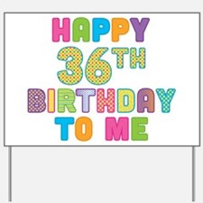 Happy 36th B-Day To Me Yard Sign