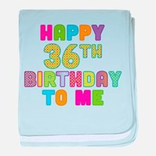 Happy 36th B-Day To Me baby blanket