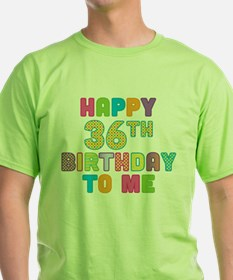 Happy 36th B-Day To Me T-Shirt