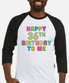 Happy 36th B-Day To Me Baseball Jersey