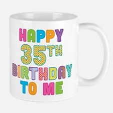 Happy 35th B-Day To Me Mug