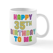 Happy 35th B-Day To Me Mug