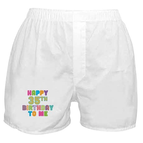 Happy 35th B-Day To Me Boxer Shorts
