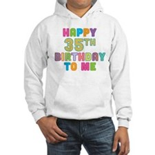 Happy 35th B-Day To Me Hoodie