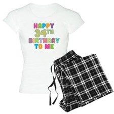 Happy 34th B-Day To Me Pajamas