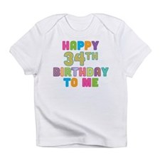Happy 34th B-Day To Me Infant T-Shirt