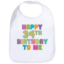 Happy 34th B-Day To Me Bib