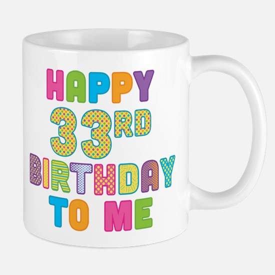 Happy 33rd B-Day To Me Mug