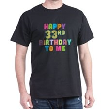 Happy 33rd B-Day To Me T-Shirt