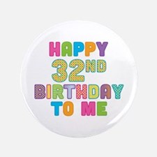 "Happy 32nd B-Day To Me 3.5"" Button"