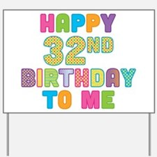 Happy 32nd B-Day To Me Yard Sign