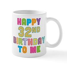 Happy 32nd B-Day To Me Mug